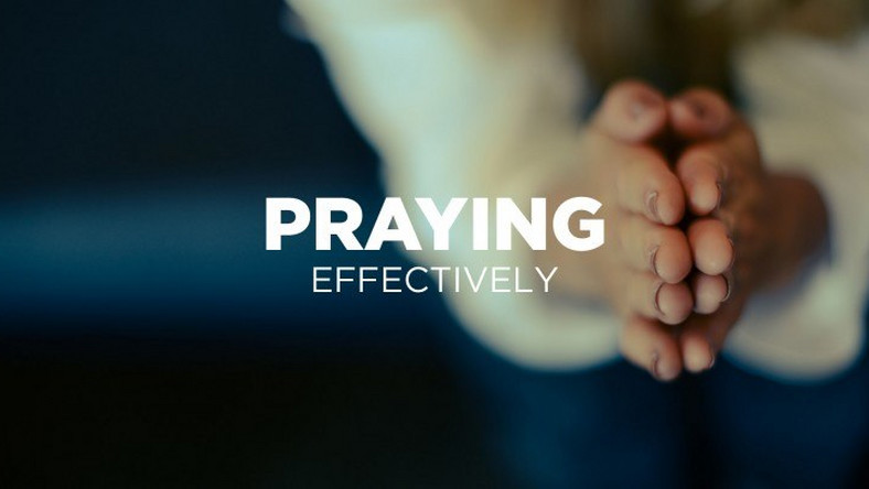 Tips For Effective Prayer