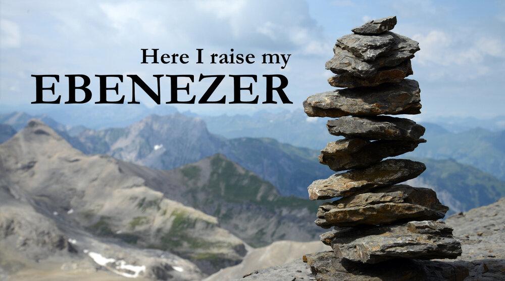 Here I Raise My Ebenezer!